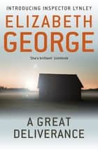 A Great Deliverance - An Inspector Lynley Novel: 1 ebook by Elizabeth George