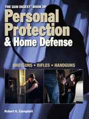 Gun Digest Book Personal Protection & Home Defense ebook by Robert K. Campbell