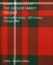 THE GREGOR FAMILY TRILOGY - The Scottish Family - 18Th Century Through WWII ebook by Jonathan Klemens Scot