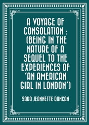 A Voyage of Consolation : (being in the nature of a sequel to the experiences of 'An American girl in London') ebook by Sara Jeannette Duncan