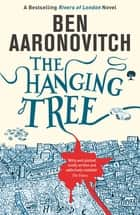 The Hanging Tree - The Sixth Rivers of London novel ebook by Ben Aaronovitch