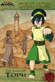 The Earth Kingdom Chronicles: The Tale of Toph (Avatar: The Last Airbender) ebook by Nickelodeon Publishing