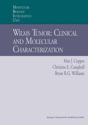 Wilms Tumor: Clinical and Molecular Characterization ebook by Max J. Coppes,Christine E. Campbell,Bryan Williams