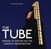 The Tube - Station to Station on the London Underground ebook by Oliver Green