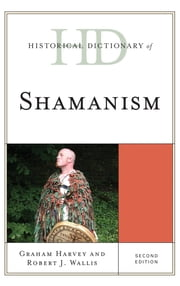 Historical Dictionary of Shamanism ebook by Graham Harvey,Robert J. Wallis