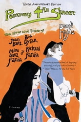 Positively 4th Street - The Lives and Times of Joan Baez, Bob Dylan, Mimi Baez Fariña, and Richard Fariña ebook by David Hajdu