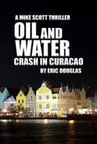 Oil and Water: Crash in Curacao ebook by Eric Douglas