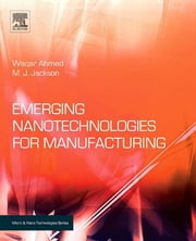 Emerging Nanotechnologies for Manufacturing ebook by Waqar Ahmed,M. J. Jackson,Mark J Jackson