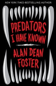 Predators I Have Known - Enhanced Edition ebook by Alan Dean Foster