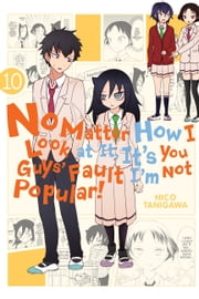 No Matter How I Look at It, It's You Guys' Fault I'm Not Popular!, Vol. 10 ebook by Nico Tanigawa