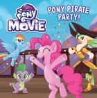 My Little Pony: The Movie: Pony Pirate Party! ebook by Hasbro