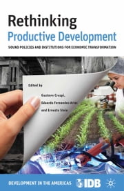 Rethinking Productive Development - Sound Policies and Institutions for Economic Transformation ebook by Inter-American Development Bank,E. Stein,G. Crespi