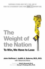 The Weight of the Nation - Surprising Lessons About Diets, Food, and Fat from the Extraordinary Series from HBO Documentary Films ebook by John Hoffman, Alexandra Moss, Judith A. Salerno,...