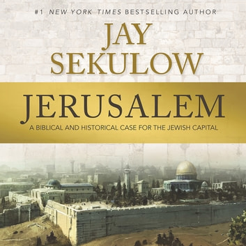 Jerusalem - A Biblical and Historical Case for the Jewish Capital audiobook by Jay Sekulow