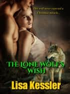 The Lone Wolf's Wish ebook by Lisa Kessler