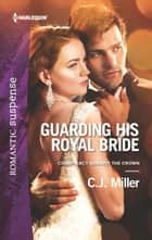 Guarding His Royal Bride ebook by C.J. Miller