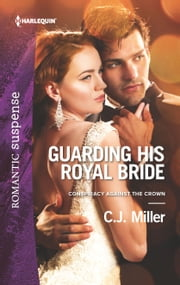 Guarding His Royal Bride - A Protector Hero Romance ebook by C.J. Miller