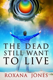 The Dead Still Want To Live ebook by Roxana Jones