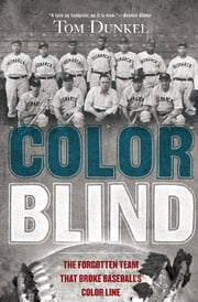 Color Blind - The Forgotten Team That Broke Baseball's Color Line ebook by Tom Dunkel