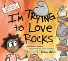 I'm Trying to Love Rocks ebook by Bethany Barton