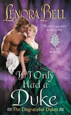 If I Only Had a Duke - The Disgraceful Dukes ebook by Lenora Bell