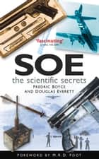 SOE - The Scientific Secrets ebook by Fredric Boyce, Douglas Everett, M. R. D. Foot