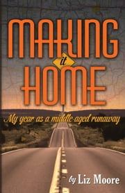 Making It Home: My year as a middle-aged runaway ebook by Liz Moore