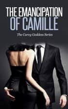 Emancipation of Camille - BBW Romance ebook by Leila Lacey