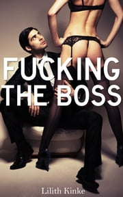 Fucking the Boss (Office Erotica) ebook by Lilith Kinke