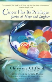 Cancer Has Its Privileges - Stories of Hope and Laughter ebook by Christine Clifford,Arnold Palmer