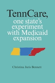 TennCare, One State's Experiment with Medicaid Expansion ebook by Christina Bennett