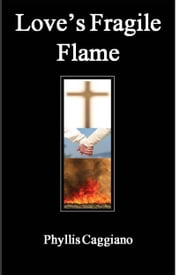 Love's Fragile Flame ebook by Phyllis Caggiano