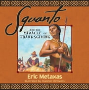 Squanto and the Miracle of Thanksgiving ebook by Eric Metaxas