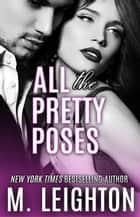 All the Pretty Poses - The Pretty Series ebook by M. LEIGHTON