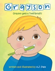 Grayson - Grayson Gets a Toothbrush ebook by AJ. Pate
