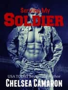 Serving My Soldier ebook by Chelsea Camaron