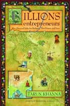 Billions of Entrepreneurs - How China and India Are Reshaping Their Futures-and Yours ebook by Tarun Khanna