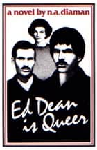 Ed Dean Is Queer - a novel ebook by N. A. Diaman