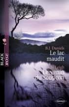Le lac maudit - Le venin du soupçon (Harlequin Black Rose) ebook by Jo Leigh, B.J. Daniels