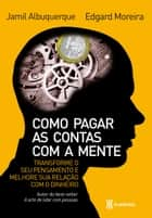 Como pagar as contas com a mente ebook by Jamil Albuquerque,Edgard Moreira