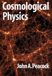 Cosmological Physics ebook by J. A. Peacock