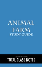 Animal Farm: Study Guide - Animal Farm, George Orwell, Study Review Guide ebook by Total Class Notes