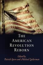 The American Revolution Reborn ebook by Patrick Spero,Michael Zuckerman
