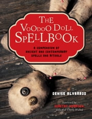 The Voodoo Doll Spellbook - A Compendium of Ancient and Contemporary Spells and Rituals ebook by Denise Alvarado,Dorothy Morrison