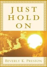 Just Hold On ebook by Beverly K. Preston