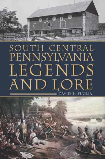 South Central Pennsylvania Legends & Lore ebook by David J. Puglia
