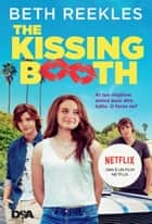 The Kissing Booth - Al tuo migliore amico puoi dire tutto. O forse no? ebook by Beth Reekles, Aurelia Di Meo