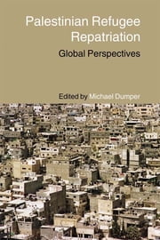Palestinian Refugee Repatriation - Global Perspectives ebook by Michael Dumper