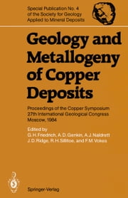 Geology and Metallogeny of Copper Deposits - Proceedings of the Copper Symposium 27th International Geological Congress Moscow, 1984 ebook by Guenther Friedrich,Alexandr D. Genkin,Anthony L. Naldrett,John D. Ridge,Richard H. Sillitoe,Frank M. Vokes