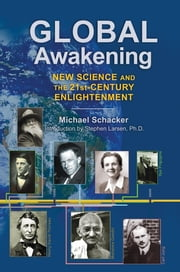 Global Awakening - New Science and the 21st-Century Enlightenment ebook by Michael Schacker,Stephen Larsen, Ph.D.